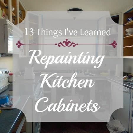 13 Things I've Learned Repainting Kitchen Cabinets